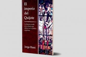 El maridaje del periodismo y la política, bajo la mirada de Riani: Cuna, apogeo y ocaso de un diario que marcó agenda